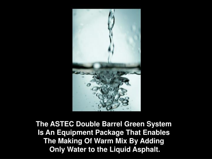 The ASTEC Double Barrel Green System