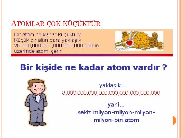 Atomlar çok küçüktür