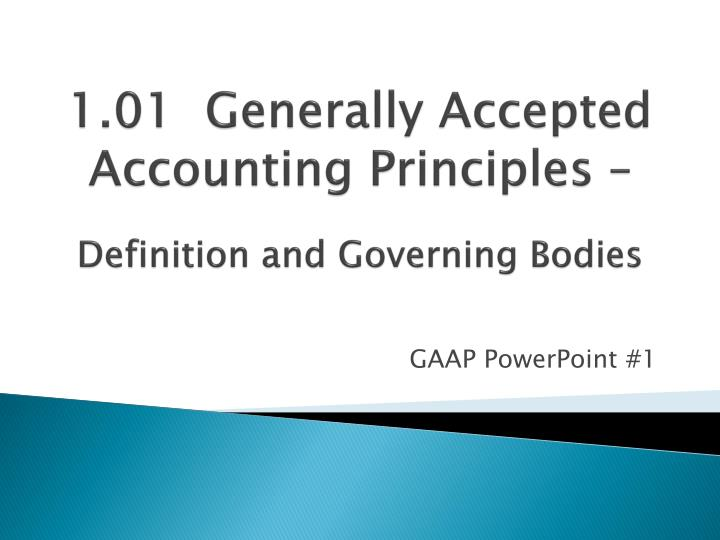 a comparison of the generally accepted accounting principles and the common bases of accounting What does generally accepted accounting principles - gaap mean the common set of accounting principles, standards and procedures perpetual inventory system account and the balance of costs of goods sold and inventory account exist all the time purchases account is used.