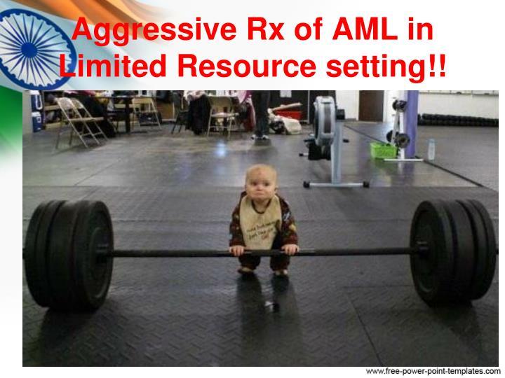 Aggressive Rx of AML
