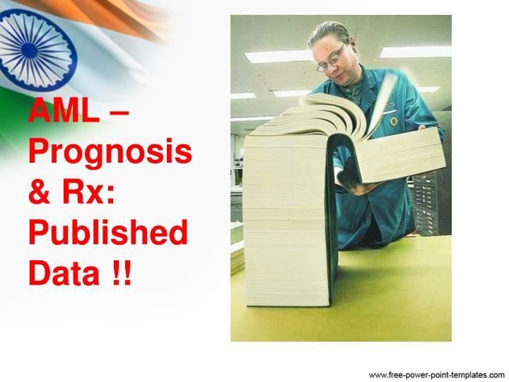 AML – Prognosis & Rx: Published Data !!