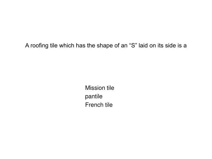 a roofing tile which has the shape of an s laid on its side is a n.