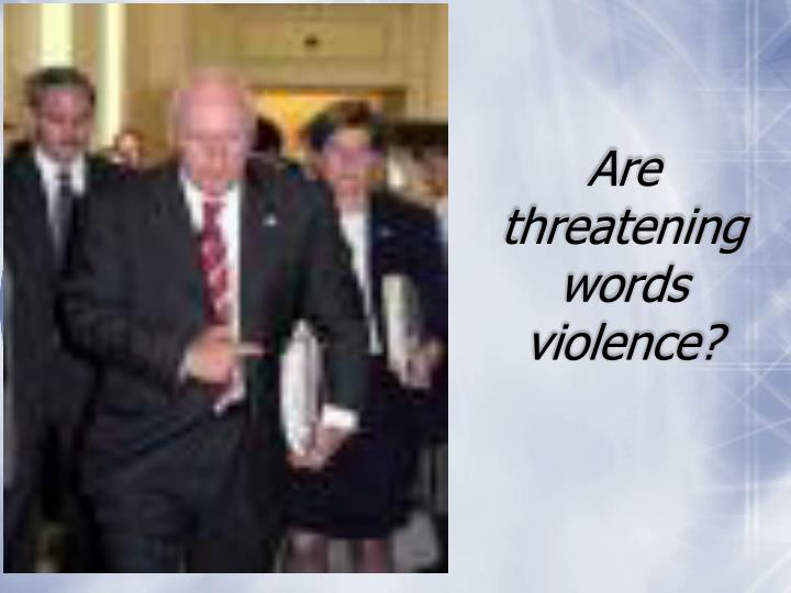 Are threatening words violence?