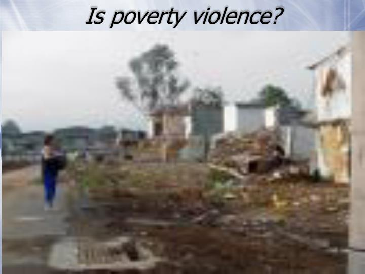 Is poverty violence?