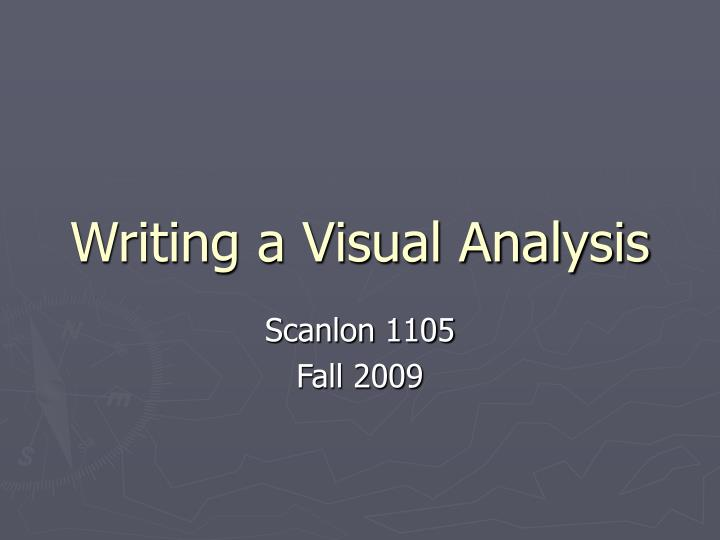 writing a visual analysis essay Start studying writing workshop: visual media analysis learn vocabulary, terms, and more with flashcards, games, and other study tools.