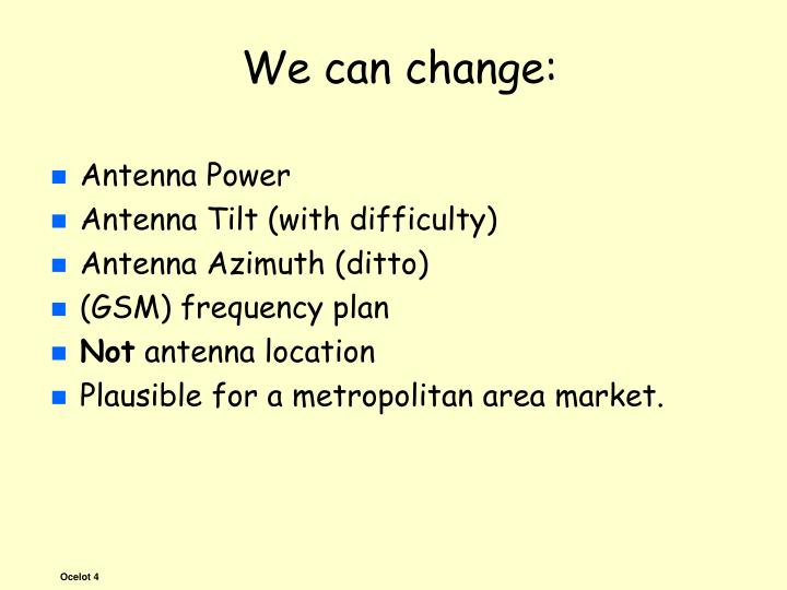 We can change:
