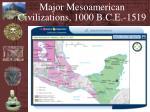 major mesoamerican civilizations 1000 b c e 1519
