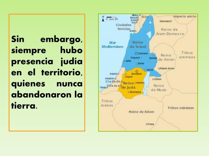 Sin embargo, siempre hubo presencia judía en el territorio, quienes nunca abandonaron la tierra.