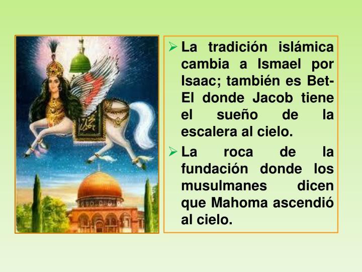 La tradición islámica cambia a Ismael por Isaac; también es
