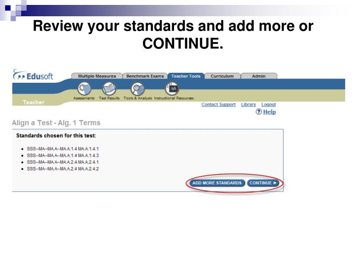 Review your standards and add more or CONTINUE.