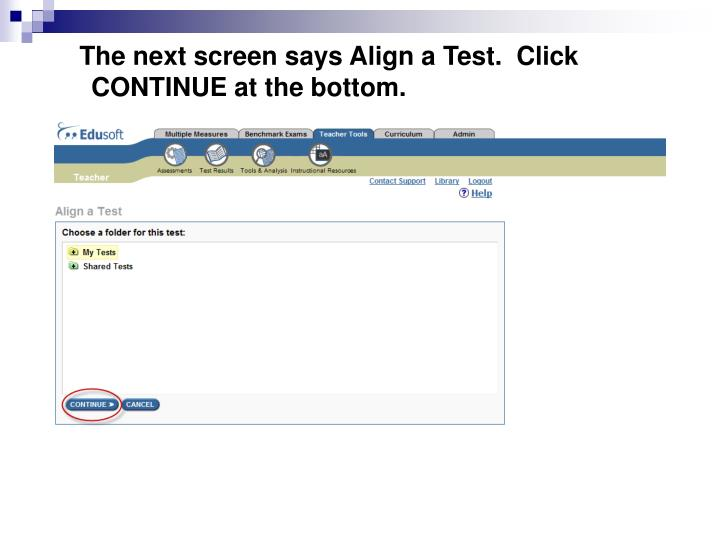 The next screen says Align a Test.  Click CONTINUE at the bottom.