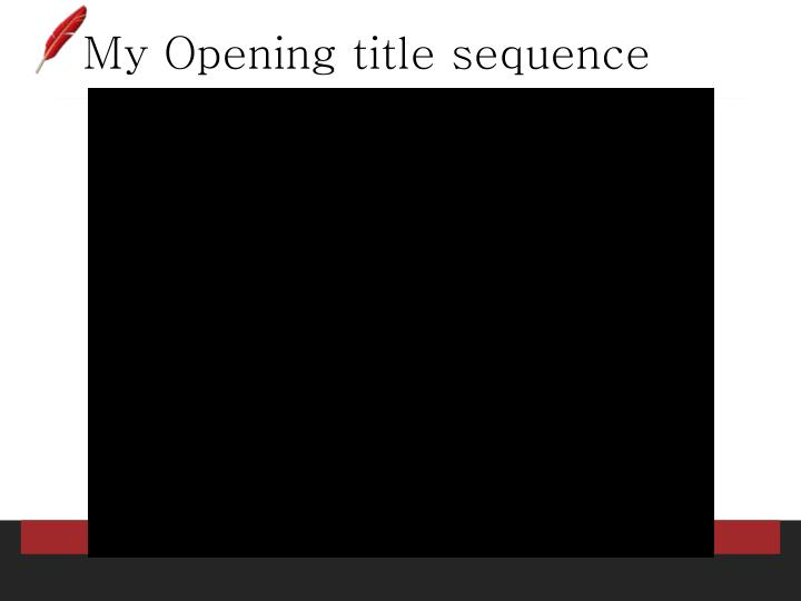 My Opening title sequence