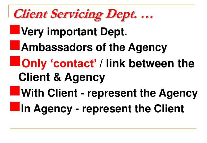 Client servicing dept