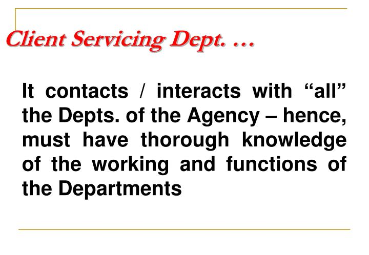 Client Servicing Dept. …