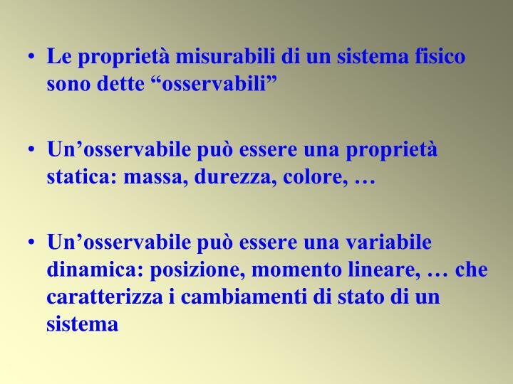 """Le proprietà misurabili di un sistema fisico sono dette """"osservabili"""""""
