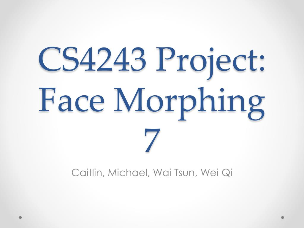 PPT - CS4243 Project: Face Morphing 7 PowerPoint Presentation - ID
