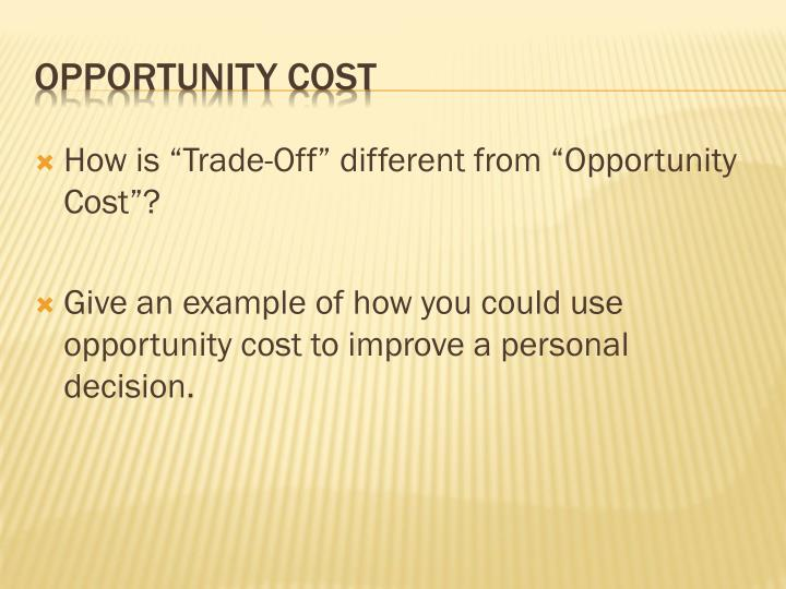 """How is """"Trade-Off"""" different from """"Opportunity Cost""""?"""