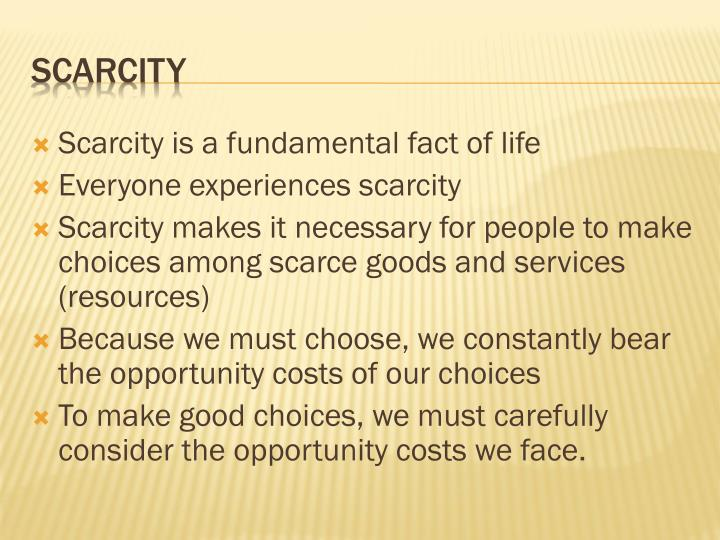 Scarcity is a fundamental fact of life