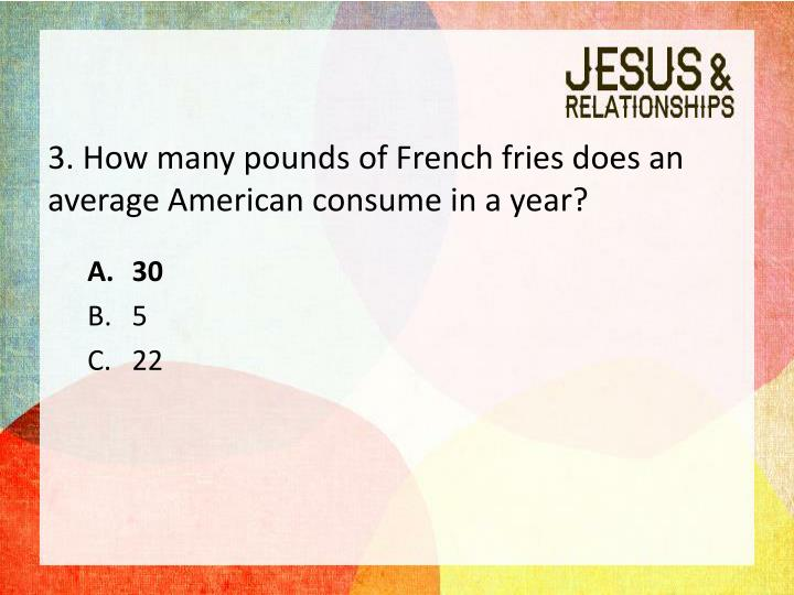 3. How many pounds of French fries does an average American consume in a year?