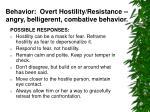 behavior overt hostility resistance angry belligerent combative behavior
