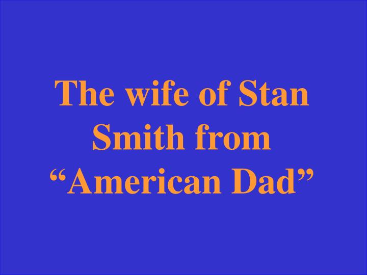 The wife of Stan Smith from