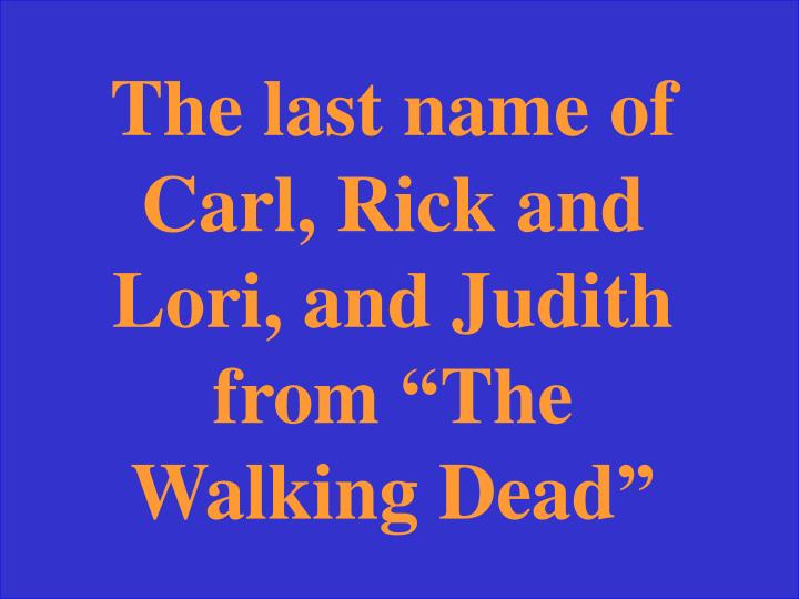 The last name of Carl, Rick and Lori, and Judith from