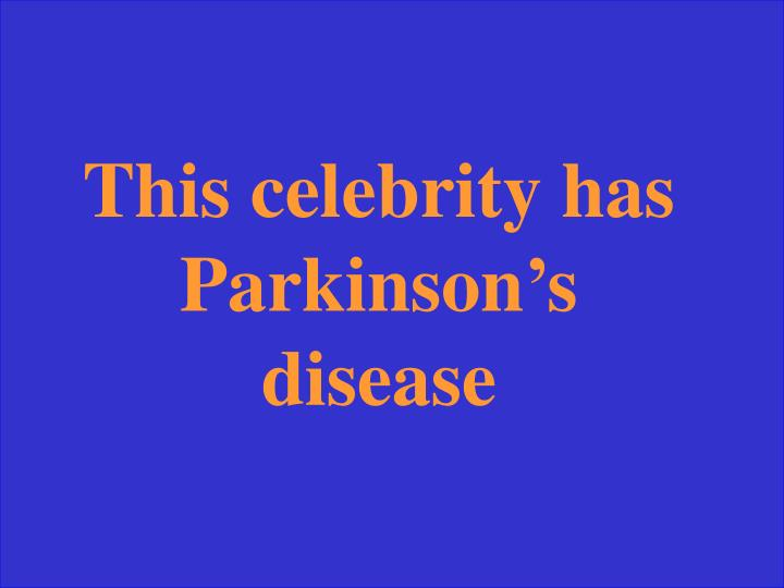 This celebrity has Parkinson