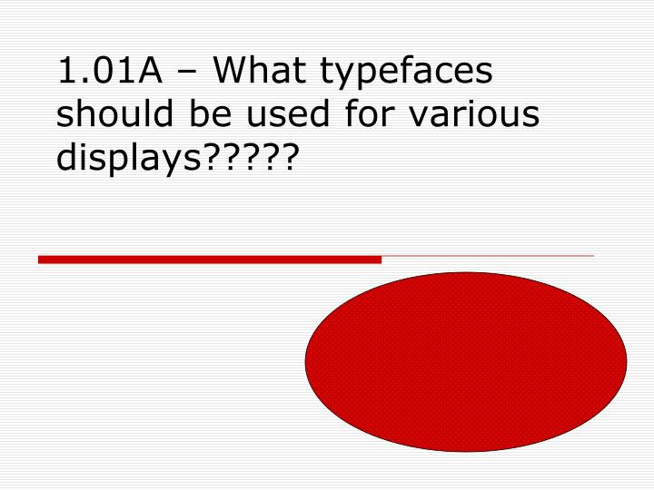 1 01a what typefaces should be used for various displays n.