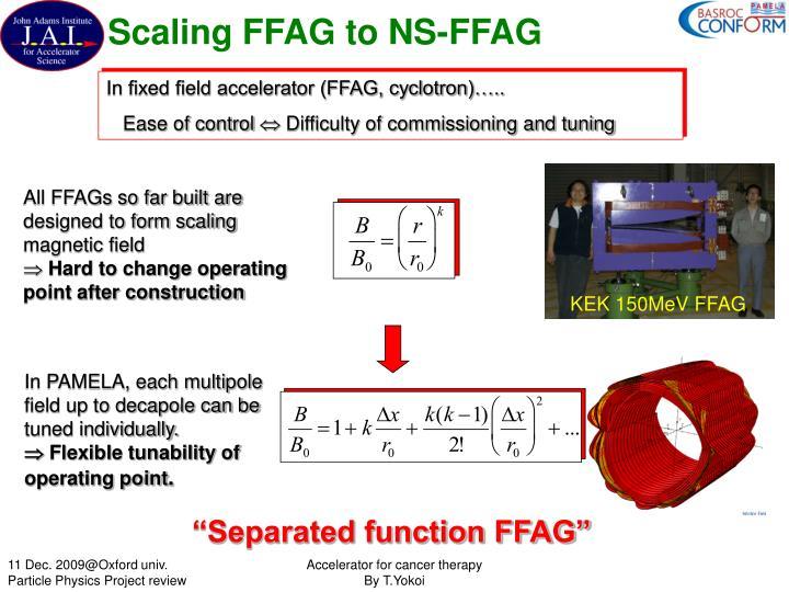 Scaling FFAG to NS-FFAG