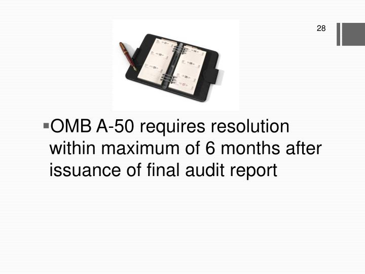 OMB A-50 requires resolution within maximum of 6 months after issuance of final audit report