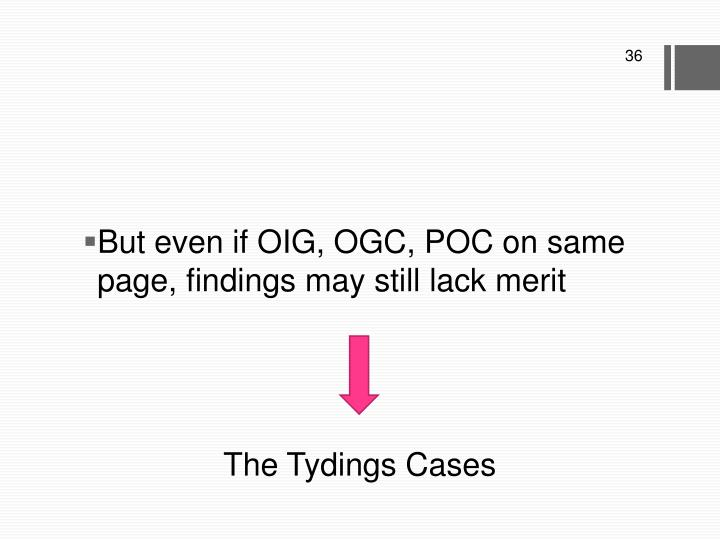 But even if OIG, OGC, POC on same page, findings may still lack merit