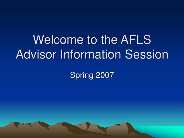 welcome to the afls advisor information session n.