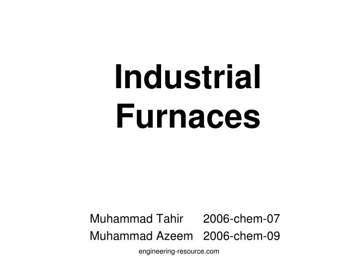 Industrial furnaces