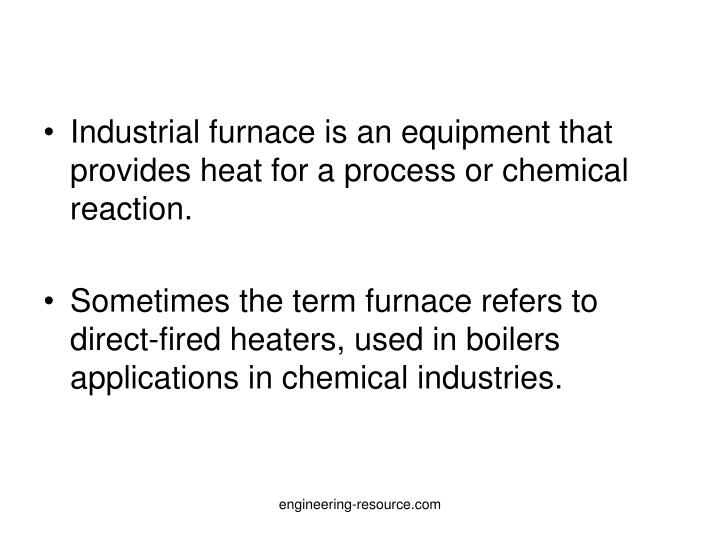 Industrial furnace is an equipment that provides heat for a process or chemical reaction.