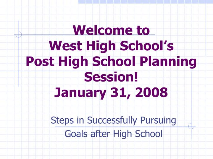 welcome to west high school s post high school planning session january 31 2008 n.