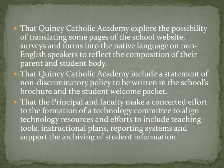 That Quincy Catholic Academy explore the possibility of translating some pages of the school website, surveys and forms into the native language on non-English speakers to reflect the composition of their parent and student body.