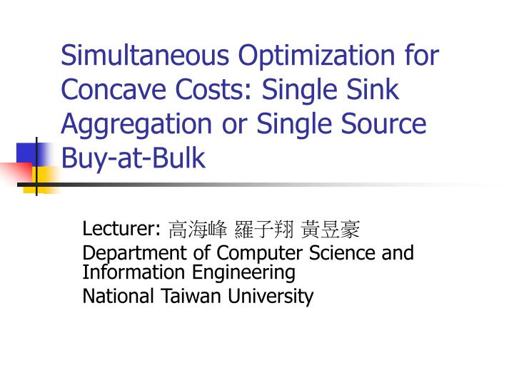 simultaneous optimization for concave costs single sink aggregation or single source buy at bulk n.