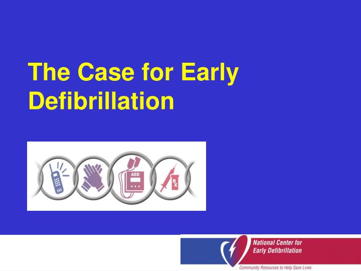 the case for early defibrillation n.