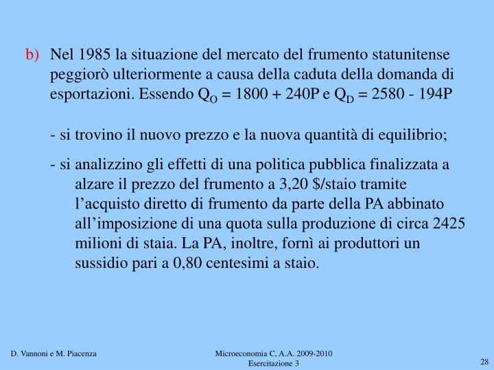 Nel 1985 la situazione del mercato del frumento statunitense peggiorò ulteriormente a causa della caduta della domanda di esportazioni. Essendo