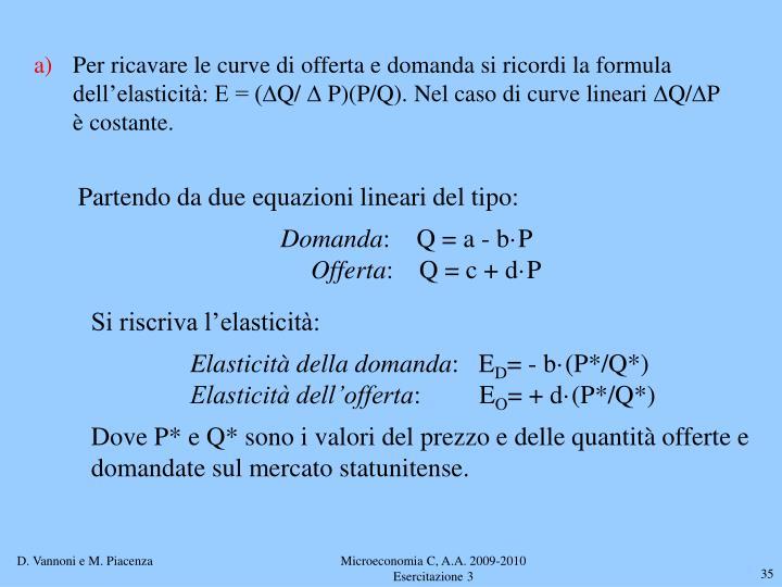 Per ricavare le curve di offerta e domanda si ricordi la formula dell'elasticità: E = (