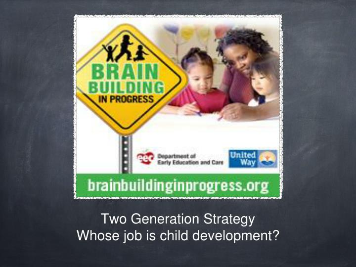 two generation strategy whose job is child development n.
