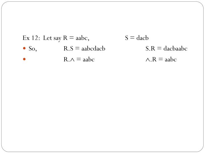 Ex 12:Let say R = aabc,  S = dacb