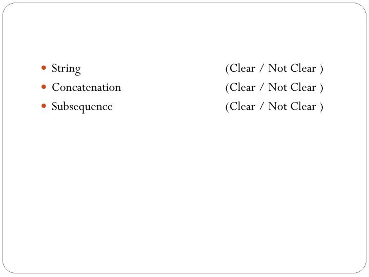 String(Clear / Not Clear )