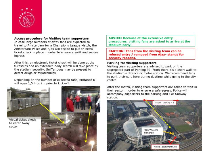 ADVICE: Because of the extensive entry procedures, visiting fans are asked to arrive at the stadium ...