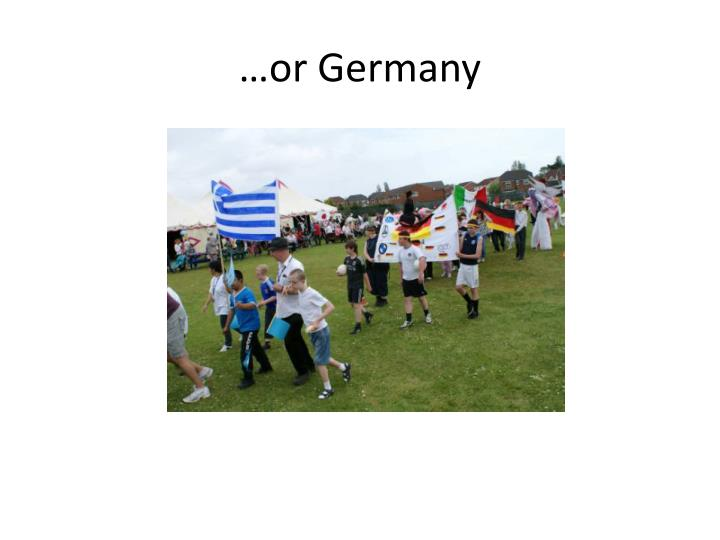 …or Germany