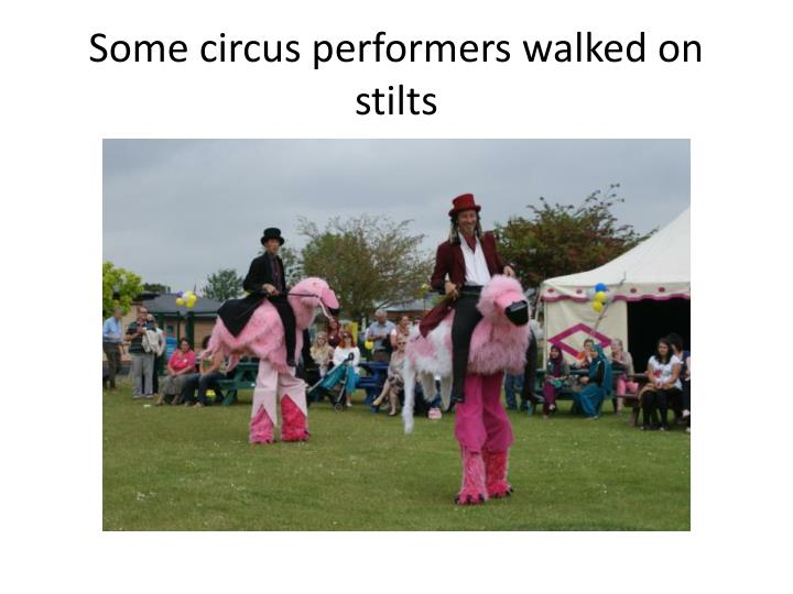 Some circus performers walked on stilts