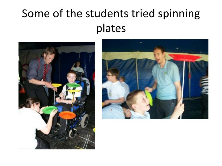 Some of the students tried spinning plates