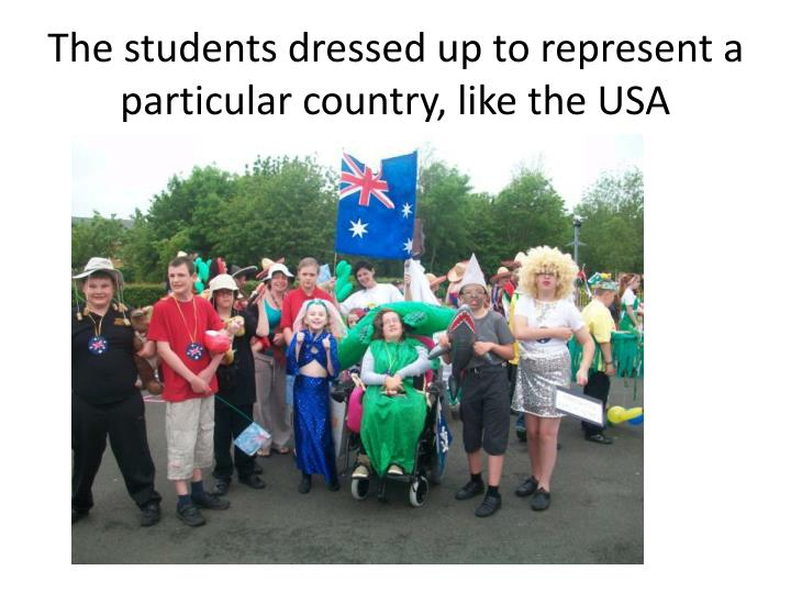 The students dressed up to represent a particular country, like the USA
