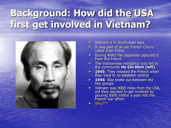 why did america get involved in vietnam essay Below is an essay on why did the usa get involved in vietnam from anti essays, your source for research papers, essays, and term paper examples the usa wanted to prevent areas of the world falling under communist influence.