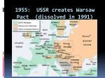 1955 ussr creates warsaw pact dissolved in 1991